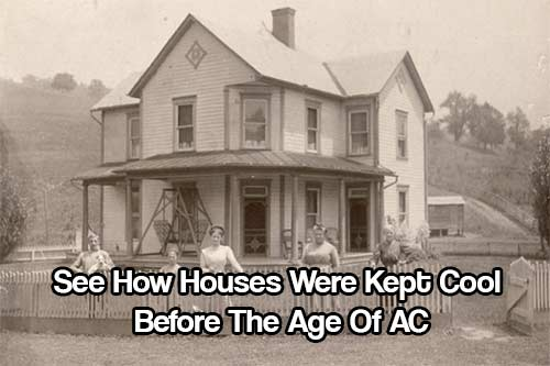 See How Houses Were Kept Cool Before The Age Of AC