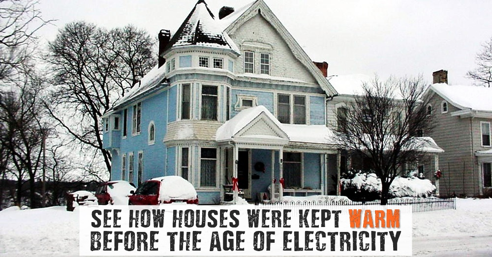 See How Houses Were Kept Warm Before The Age Of Electricity - SHTF ...