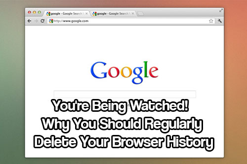 You're Being Watched! Why You Should Regularly Delete Your Browser History