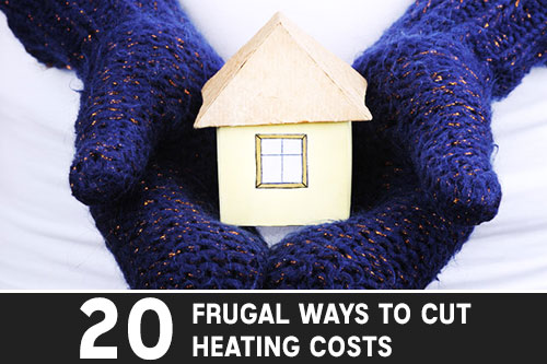 20 Frugal Ways to Cut Heating Costs