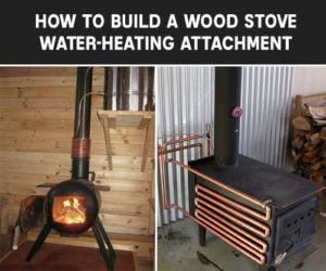 How To Build a Wood Stove Water-Heating Attachment - As oil, gas and electricity prices will no doubt rise soon, we get more and more messages asking about how to combat it and asking about heating water with wood stoves. Here is a great project for you.