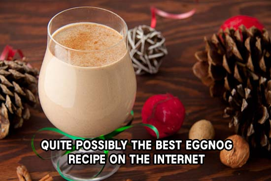 Quite possibly The Best Eggnog Recipe On The Internet