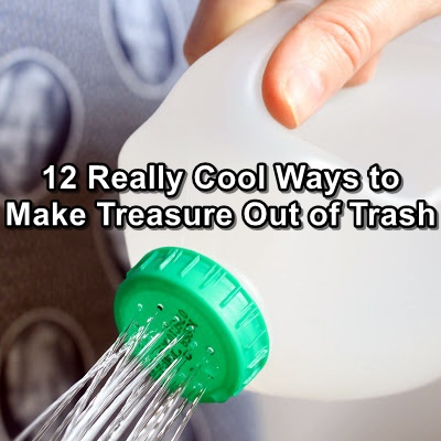12 Really Cool Ways to Make Treasure Out of Trash