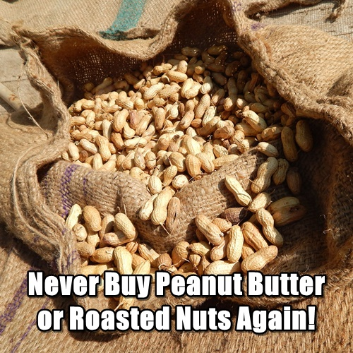 Never Buy Peanut Butter or Roasted Nuts Again!