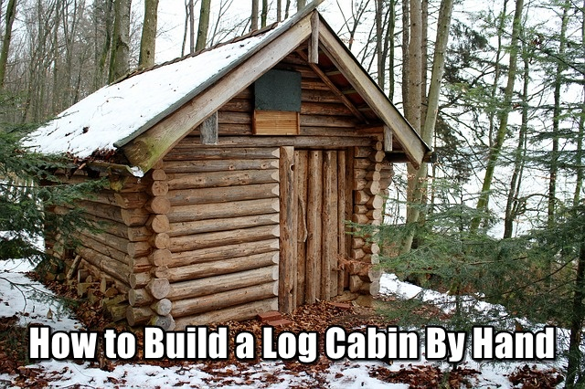 How To Build A Log Cabin By Hand Shtf Prepping