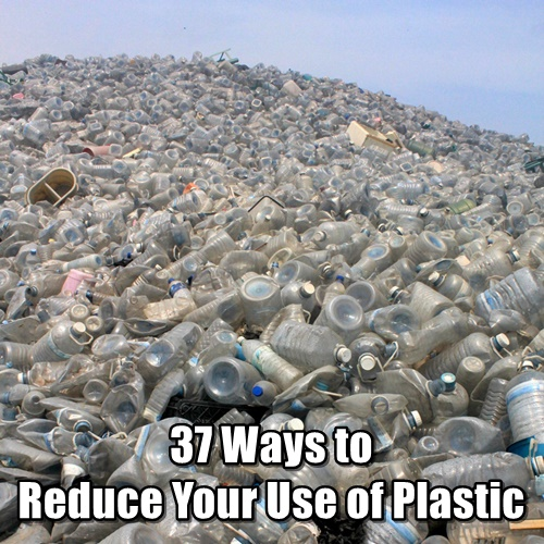 37 Ways to Reduce Your Use of Plastic