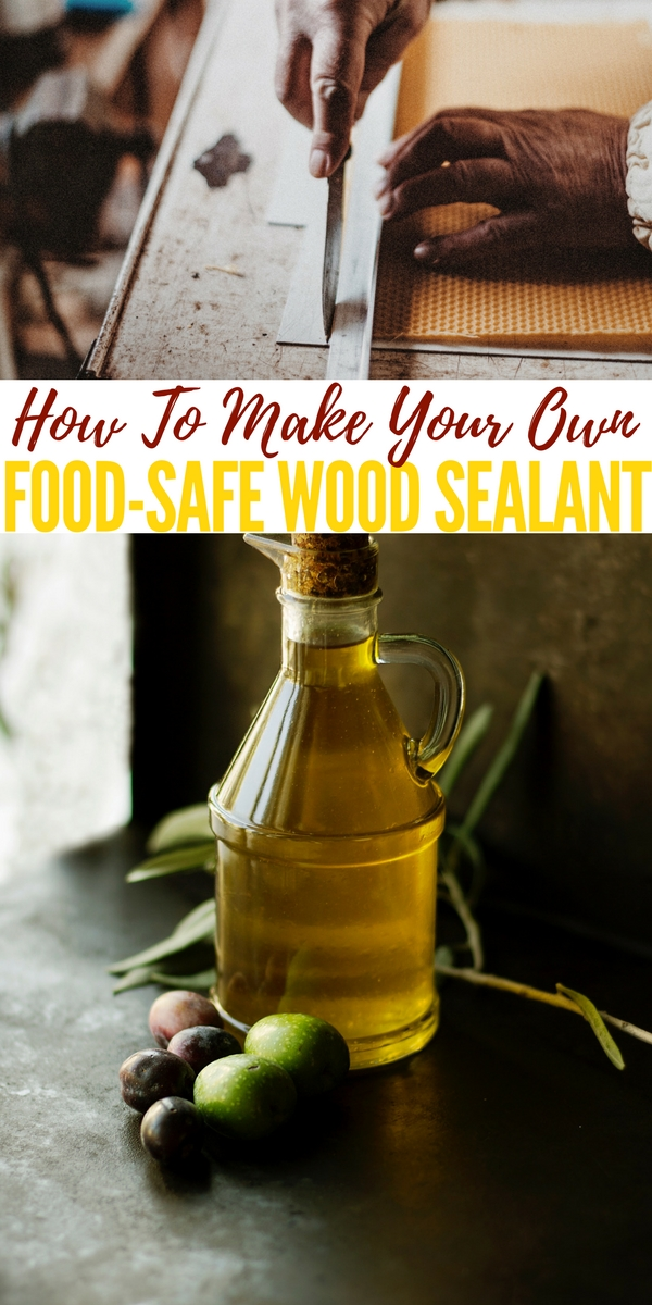 How To Make Your Own Food Safe Wood Sealant Shtf