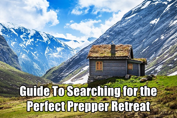 Guide To Searching for the Perfect Prepper Retreat