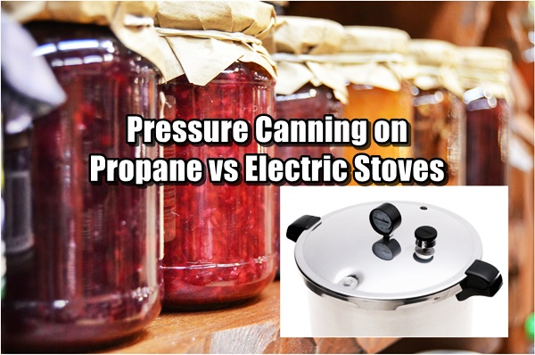 Pressure Canning on Propane vs Electric Stoves