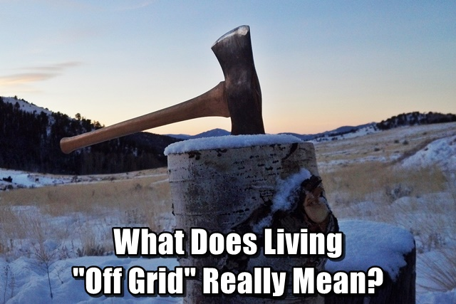 what does living  u0026quot off grid u0026quot  really mean