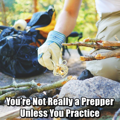 You're Not Really a Prepper Unless You Practice - People who buy a bucket of food and plan on grabbing it as they run out the door, thinking this makes them prepared, will face some very harsh realities when it comes to actually practicing the use and process of doing something as simple as boiling water to be poured in the food pouch.