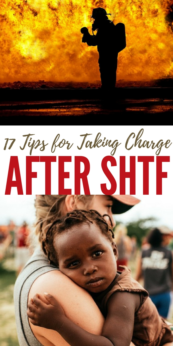 17 Tips for Taking Charge After -- After SHTF, whether it's small and localized, statewide, or global, taking charge is something that not everyone knows how to do.
