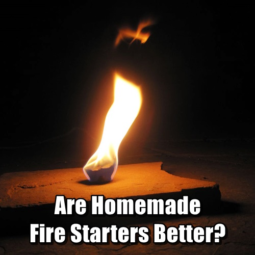 Are Homemade Fire Starters Better