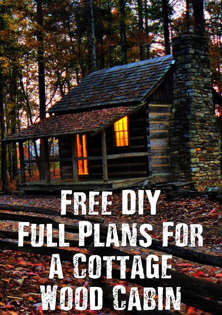 Free DIY Full Plans For A Cottage Wood Cabin
