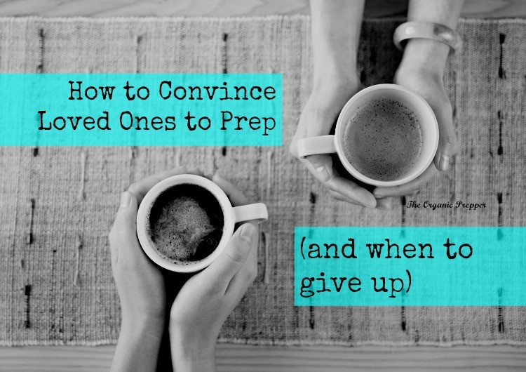 How to Convince Loved Ones to Prep (and When to Give Up) - Troubling world events seem to be happening at a faster pace lately. Most of us have friends, family, and loved ones who don't have the proper supplies on hand. Out of love and concern, we urge them to prepare. Often, our pleas fall on deaf ears, or even worse, meet with amusement and derision. If you really care about the people in question, you probably feel strongly compelled to talk with them about emergency preparedness.