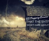 25 Prepping Excuses That the SHTF Won't Care About - SHTF doesn't generally drop by at the most convenient of times, nor does SHTF care about your prepping excuses. In fact, SHTF thrives and grows exponentially under more adverse circumstances.