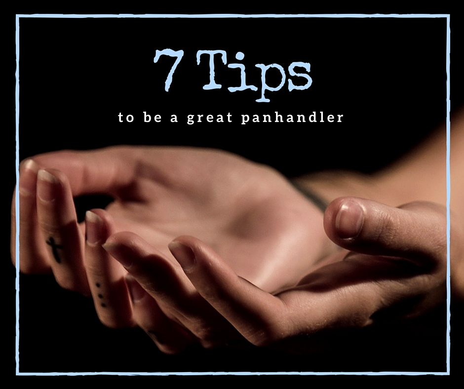 7 Tips to be a Great Panhandler - You never know when you will cause you to need a little money to survive. Whether you need money due to a personal financial crisis, or widespread financial collapse, panhandling could help you scrape together enough money to get by.