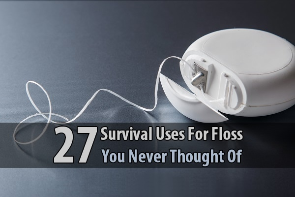 27 Survival Uses For Floss You Never Thought Of — If you're like most people, you probably have a roll of floss that never gets touched next to your bathroom sink. If you're not going to use it, then you may as well put it in your bug out bag. Why? Because the size-to-usefulness ratio of floss is fantastic.