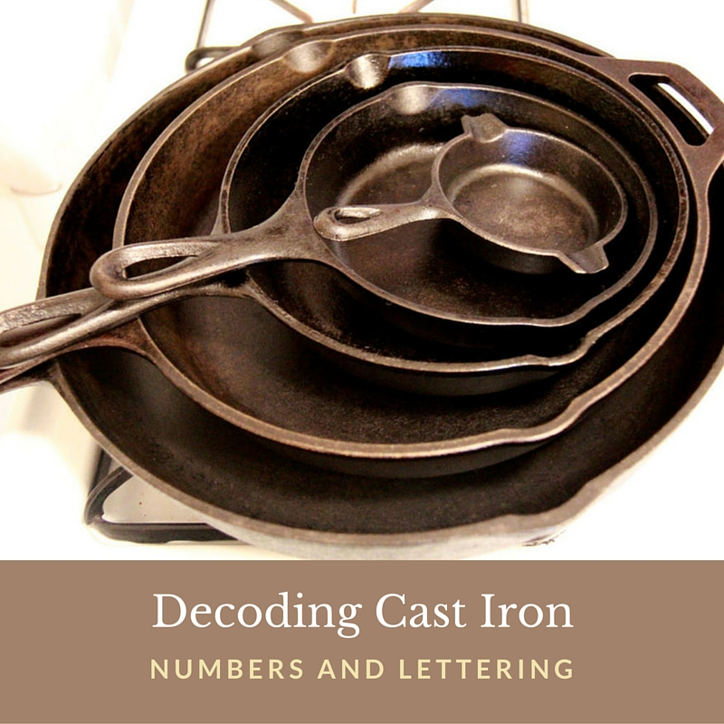 Decoding Cast Iron Numbers and Lettering - This information is great to know if you want to start collecting them. Remember some of the old ones are worth quite a bit of money. So if you own any, take a look at the numbers and see it's history.