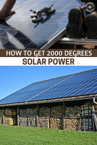 How to get 2000 Degrees Solar Power - This can purify water, instantly start a fire, melt metal, cook food and even melt concrete.