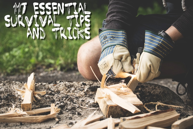 117 Essential Survival Tips and Tricks - These are survival tactics that have been developed over hundreds of years and have helped countless people survive. These ideas can simply make you more efficient and prepared for getting out alive.