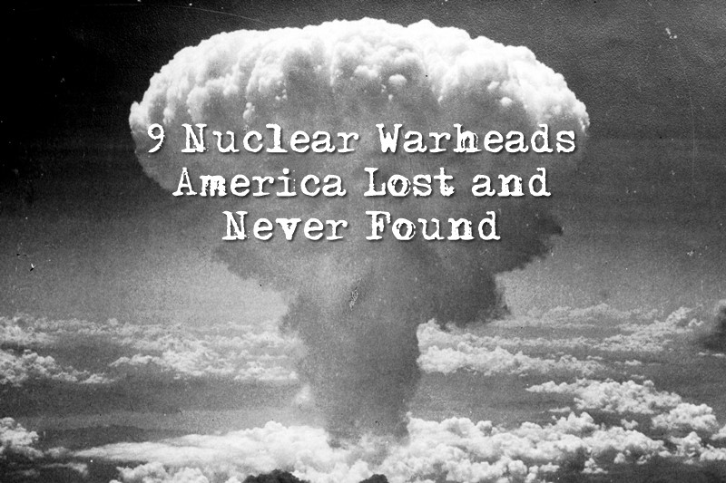 9 Nuclear Warheads America Lost and Never Found - I'm not sure if this is true or not. If it is, it makes me downright scared but glad that I'm prepared for the worst.