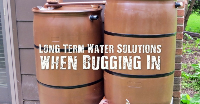 Long Term Water Solutions when Bugging In When you bug in, you will need a lot of water stored or access to a source of half decent water to survive. When you bug out, some say that it is harder to secure and find water.