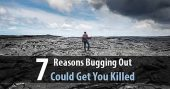 7 Reasons Bugging Out Could Get You Killed - The question you should be asking yourself is, it is safer to stay at home with your supplies and weapons, or abandon your home and head for the hills? Bug in or bug out?