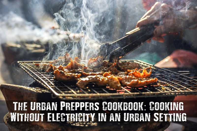The Urban Preppers Cookbook: Cooking Without Electricity in an Urban Setting - Have you ever wondered what you would do if the electricity went out for longer and an hour or two? How would you feed your family?