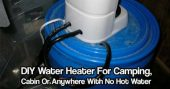 DIY Water Heater For Camping, Cabin Or Anywhere With No Hot Water - This DIY project can make camping or a cabin that's off the grid more comfortable when hot water is not available.