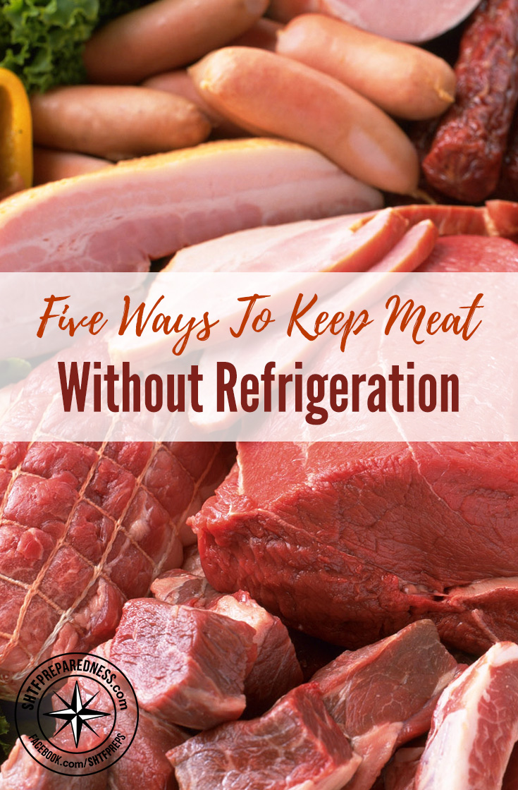 Five Ways To Keep Meat Without Refrigeration — Having meat in your food storage is the best thing you could do as this will provide you and your family with vital protein, vitamins, minerals and calories you need to survive.