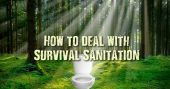Survival Sanitation and How to Deal With It — You can find a lot of books and magazines about survival and emergency preparedness covering all sorts of topics or crisis scenarios. However, when it comes to sanitation, there isn't too much information about this topic and somehow, it is still a sensitive subject for many people.