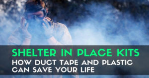 Shelter in Place Kits – How Duct Tape and Plastic can Save Your Life - SHTF