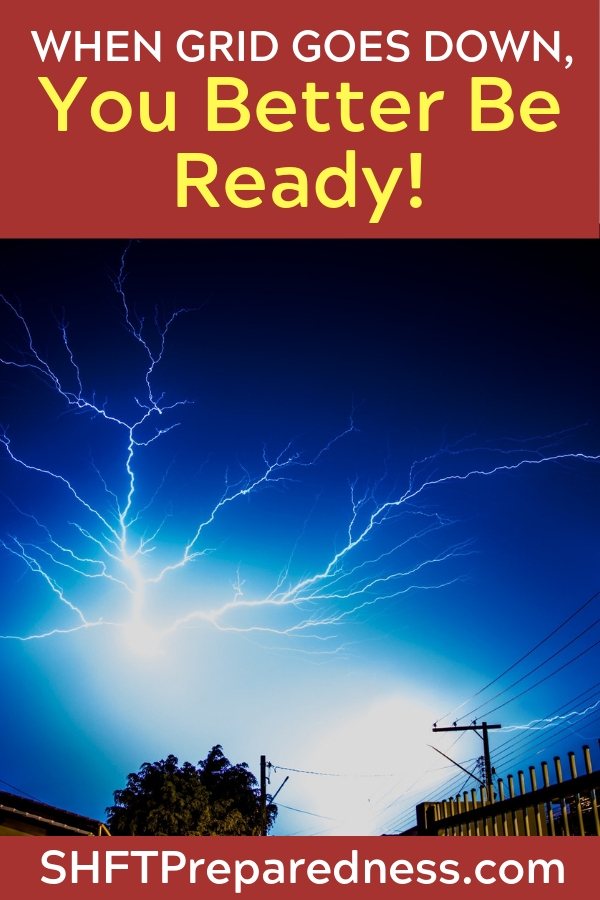 When the Grid Goes Down, You Better Be Ready! — We all rely so much on the grid, from things as simple as charging our cell phones, to running our water heaters and cooking our food! Let's think for a second, what have you got in place right this minute if the power went out you could function to some degree?