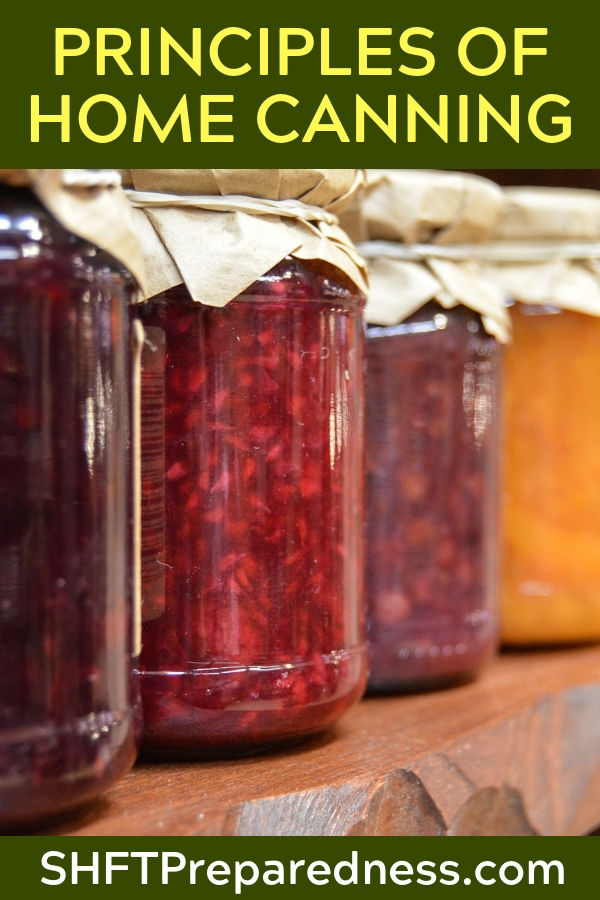Principles of Home Canning — Food preservation and storage is pretty high on the list of priorities for anyone who is prepping or homesteading. We can always buy preserved food for SHTF situations or the winter months, but what happens when that supply runs out? We need to be able to get our own food supply at some point, and this takes learning and practice.