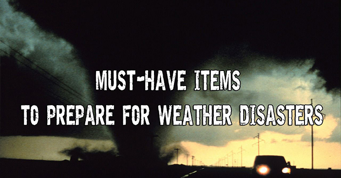 17 Must-Have Items To Prepare For Weather Disasters - survival
