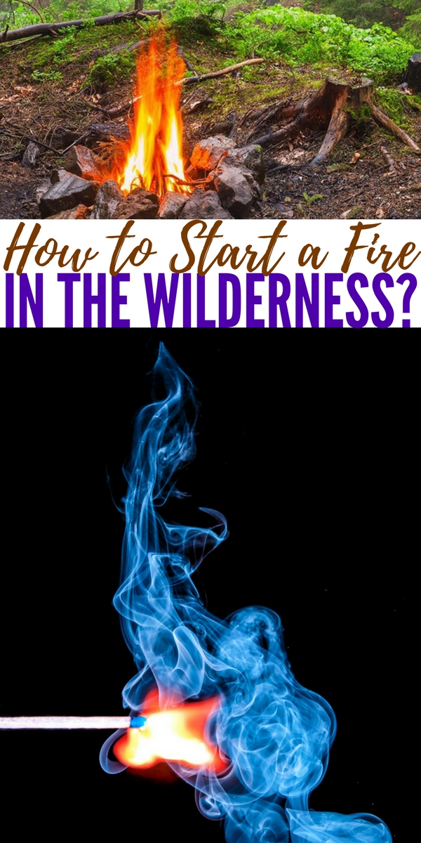 how to start a fire in the wilderness. Black Bedroom Furniture Sets. Home Design Ideas
