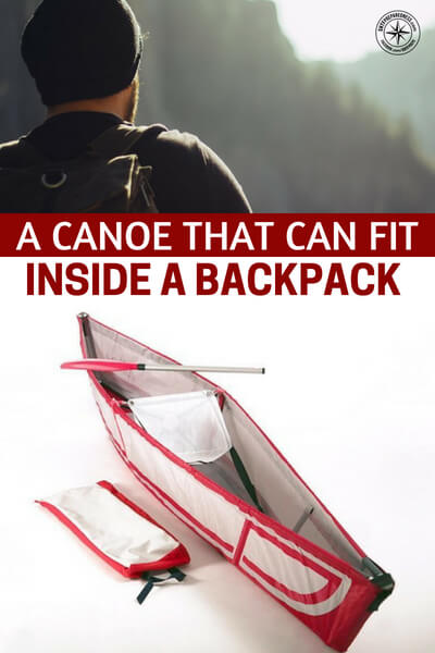 A Canoe That Can Fit Inside a Backpack — Ori Levin designed a full sized canoe that's completely collapsible and can be stored in a bag that's only 5 x 9 x 28 inches big. Basically, you can have a boat in your backpack.
