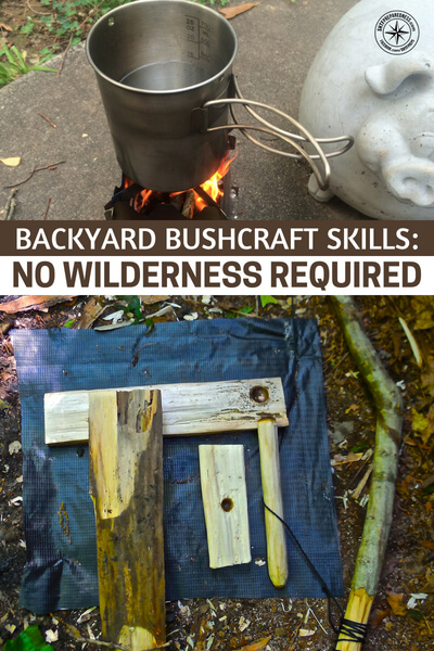 Backyard Bushcraft Skills: No Wilderness Required - When considering how to become more proficient at bushcraft/survival, you might not consider using your immediate surroundings. But, with a little imagination you might be surprised how one can hone his or her wilderness survival skills right from home.
