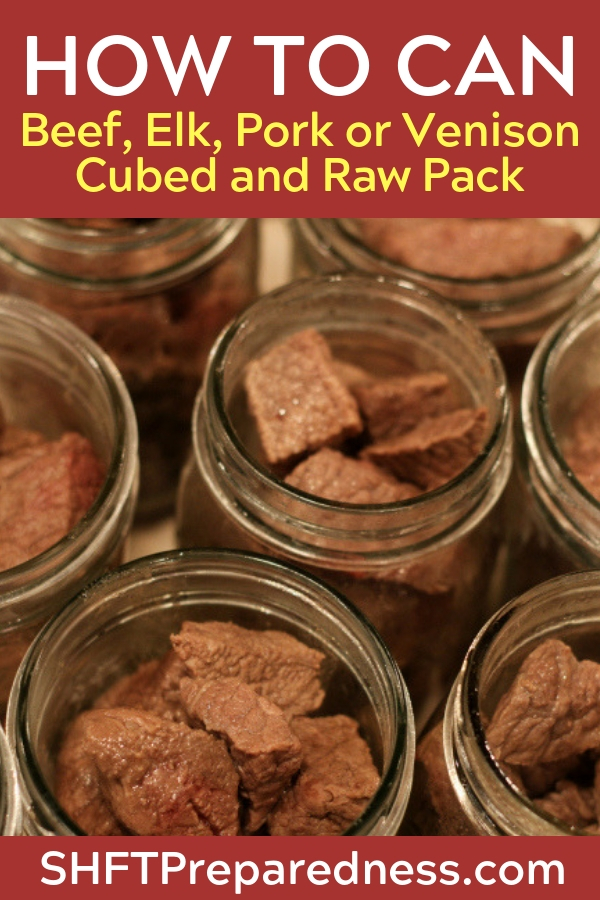How To Can Beef, Elk, Pork or Venison Cubed and Raw Pack — Canning meat is probably one of the only sure ways that you will have meat if SHTF. Let's be honest, probably 3/4 of you that read this can't hunt. Horrible to say and I know we all will try our hardest to acquire meat when the time comes.