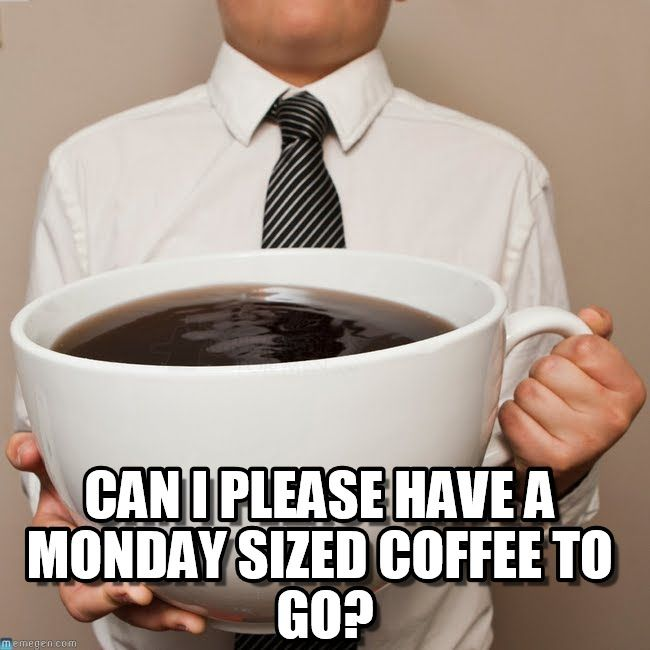 monday can i have a monday sized coffee to go - meme