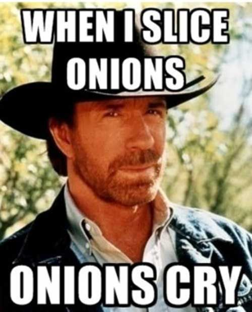 when i slice onions onions cry chuck norris - meme