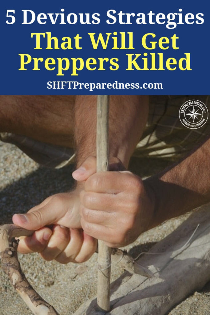 5 Devious Strategies That Will Get Preppers Killed — As preppers and survivalists we all fantasize. We all have these strange ideas about how it will all go down. What we have to remember is that these are nothing more than fantasies.