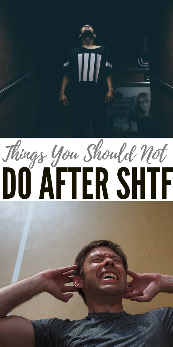 Things You Should Not Do After SHTF - You can find a lot of information online about how to prepare for a disaster.
