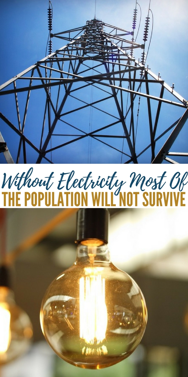 Without Electricity Most Of The Population Will Not Survive - We depend on electricity for so much and you are often ridiculed for preparing in a way that expects a power outage. The population would struggle so much without it yet no one wants to admit that it will go out for extended periods. Its a very strange version of denial.