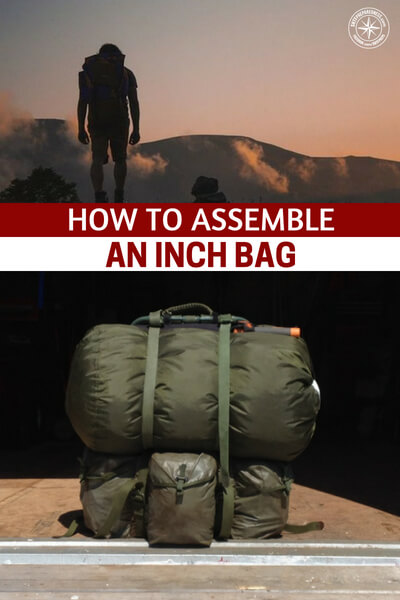 How to Assemble an INCH Bag — Everybody's talking about bug out bags and how important they are for survival, specifically in bug out scenarios, when you're supposed to leave your home and go someplace else. That's when a backpack filled with supplies will be of tremendous help.