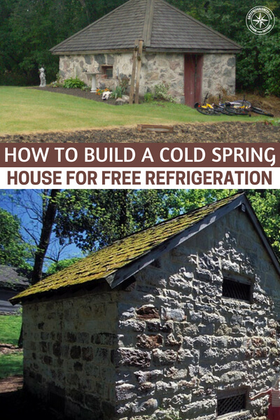 How To Build A Cold Spring House For Free Refrigeration - A great option is to build a cold spring house. A spring house is a small building, usually one room, constructed over a spring.