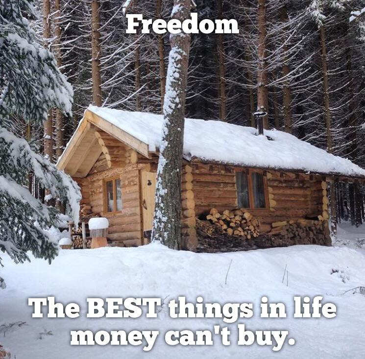 Freedom. The BEST things in life money can't buy.