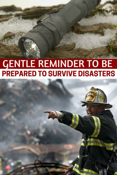 Gentle Reminder To Be Prepared To Survive Disasters - I did not bring this article to you because of its incredible content or highly unique subject matter. There is some great advice to be gleaned. Still, I think what we are looking at in this article is a new source.