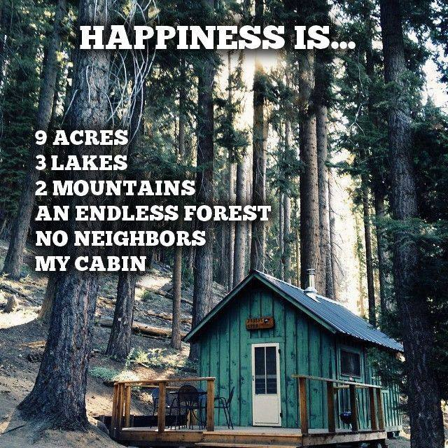 happiness is 9 acres 3 lakes 2 mountains an endless forest no neighbors my cabin